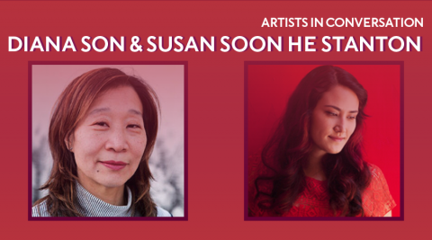 """A red rectangle with headshots of Diana Son and Susan Soon He Stanton. The words """"ARTISTS IN CONVERSATION"""" and their names appear above the headshots."""